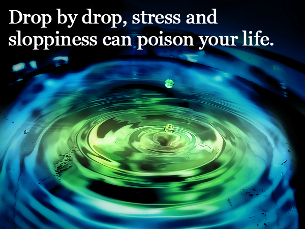 Not being organized, and stress, can poison your life